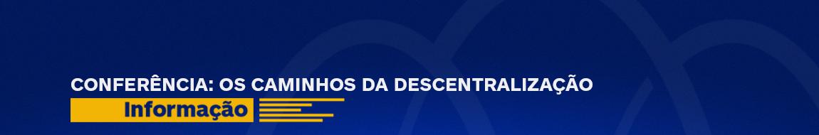 Conferência: Os Caminhos da Descentralização